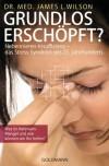 Grundlos erschöpft?: Nebennieren-Insuffizienz - das Stress-Syndrom des 21. Jahrhunderts (German Edition) - James L. Wilson, Burkhard Hickisch