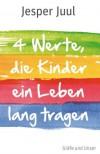 Vier Werte die Kinder ein Leben lang tragen - Jesper Juul