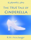 A Stepmother's Story: The TRUE Tale of Cinderella - R.M. ArceJaeger