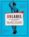 Unlabel: Selling You Without Selling Out by Ecko, Marc (2013) Hardcover - Marc Ecko
