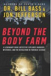 Beyond the Body Farm: A Legendary Bone Detective Explores Murders, Mysteries, and the Revolution in Forensic Science - Bill Bass, Jon Jefferson