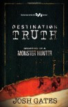 Destination Truth: Memoirs of a Monster Hunter - Josh Gates