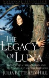 The Legacy of Luna: The Story of a Tree, a Woman and the Struggle to Save the Redwoods - Julia Butterfly Hill
