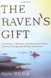 The Raven's Gift: A Scientist, a Shaman, and Their Remarkable Journey Through the Siberian Wilderness - Jon Turk