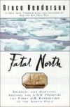 Fatal North: Murder Survival Aboard U S S Polaris 1ST U S Expedition North Pole - Bruce Henderson