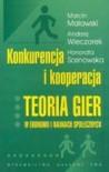 Konkurencja i kooperacja. Teoria gier w ekonomii i naukach społecznych - Marcin Malawski, Andrzej Wieczorek, Honorata Sosnowska