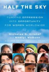 Half the Sky: Turning Oppression into Opportunity for Women Worldwide By Nicholas D. Kristof, Sheryl WuDunn - -Knopf-