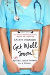 Get Well Soon! My (un)Brilliant Career As A Nurse - Kristy Chambers