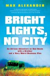 Bright Lights, No City: An African Adventure on Bad Roads with a Brother and a Very Weird Business Plan - Max Alexander