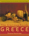 The Glorious Foods of Greece: Traditional Recipes from the Islands, Cities, and Villages - Diane Kochilas