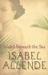 Island Beneath The Sea: A Novel - Isabel Allende