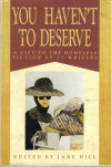 You Haven't to Deserve: A Gift to the Homeless : Fiction by 21 Writers -