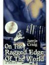 On The Ragged Edge Of The World  (Calendar Boys, #10.5) - Jamie Craig