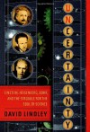 Uncertainty: Einstein, Heisenberg, Bohr, and the Struggle for the Soul of Science - David Lindley