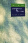 Evangelical Theology: An Introduction - Karl Barth, Grover Foley