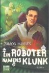Ein Roboter namens Klunk (Science Fiction. Bastei Lübbe Taschenbücher) - Simon Haynes, Winfried Czech