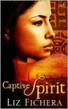 Captive Spirit - Liz Fichera