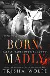 Born, Madly - Trisha Wolfe