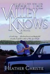 What The Valley Knows - Heather   Christie
