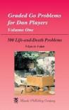 Graded Go Problems For Dan Players Volume 1: 300 Life-and-Death Problems - Masaru Aoki, Richard Bozulich, Hirokazu Sato
