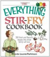 The Everything Stir-Fry Cookbook: 300 Fresh and Flavorful Recipes the Whole Family Will Love (Everything®) - Rhonda Lauret Parkinson