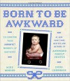 Born to Be Awkward: Celebrating Those Imperfect Moments of Babyhood - Mike Bender, Doug Chernack