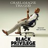 Black Privilege: Opportunity Comes to Those Who Create It - Charlamagne Tha God, Charlamagne Tha God, Simon & Schuster Audio