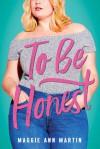To Be Honest - Maggie Ann Martin