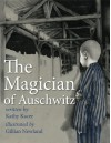 The Magician of Auschwitz - Kathy Kacer, Gillian Newland