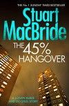 The 45% Hangover [A Logan and Steel novella] (Kindle Single) - Stuart MacBride