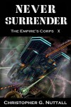 Never Surrender (The Empire's Corps Book 10) - Christopher Nuttall, Pacific Crest Publishing