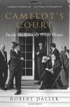 Camelot's Court: Inside the Kennedy White House - Robert Dallek