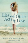 Lies and Other Acts of Love - Kristy Woodson Harvey