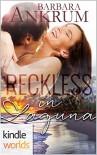 Laguna Beach: Reckless In Laguna (Kindle Worlds Novella) - Barbara Ankrum