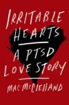 Irritable Hearts: A PTSD Love Story - Mac McClelland