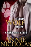 Blind Wolf Bluff: Shifter Romance (Vanguard Elite Book 3) - Annie Nicholas