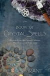 The Book of Crystal Spells: Magical Uses for Stones, Crystals, Minerals... and Even Sand - Ember Grant