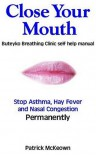 Close Your Mouth: Buteyko Breathing Clinic self help manual - Patrick McKeown