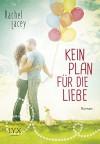 Kein Plan für die Liebe - Rachel Lacey, Richard Betzenbichler, Katrin Mrugalla