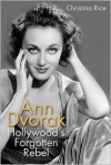 Ann Dvorak: Hollywood's Forgotten Rebel - Christina Rice