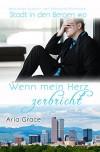 Wenn mein Herz zerbricht (Stadt in den Bergen 10) - Aria Grace