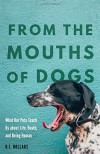 From the Mouths of Dogs: What Our Pets Teach Us about Life, Death, and Being Human - B.J. Hollars