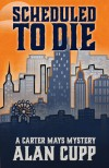 Scheduled to Die (A Carter Mays Mystery #2) - Alan Cupp