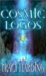 The Cosmic Logos (The Celestial Triad, Book Three) - Traci Harding