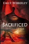 Sacrificed (The Last Oracle) (Volume 1) - Emily Wibberley