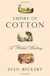 Empire of Cotton: A Global History - Sven Beckert