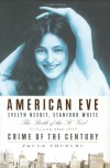 "American Eve: Evelyn Nesbit, Stanford White, the Birth of the ""It"" Girl and the Crime of the Century - Paula Uruburu"