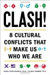 Clash!: 8 Cultural Conflicts That Make Us Who We Are - Hazel Rose Markus, Alana Conner