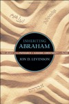 Inheriting Abraham: The Legacy of the Patriarch in Judaism, Christianity, and Islam - Jon Douglas Levenson