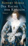 Die Rache der Königin: Roman (Fortune de France) - Robert Merle
